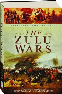 THE ZULU WARS: Despatches from the Front
