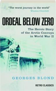 ORDEAL BELOW ZERO: The Heroic Story of the Arctic Convoys in World War II