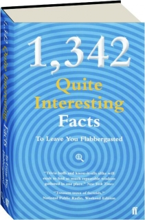 1,342 QUITE INTERESTING FACTS TO LEAVE YOU FLABBERGASTED