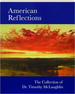 AMERICAN REFLECTIONS: The Collection of Dr. Timothy McLaughlin
