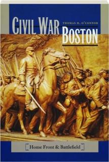 CIVIL WAR BOSTON: Home Front & Battlefield