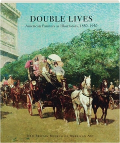 DOUBLE LIVES: American Painters as Illustrators, 1850-1950