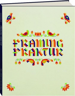 FRAMING FRAKTUR: Pennsylvania German Material Culture & Contemporary Art