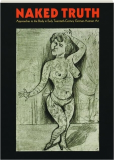 NAKED TRUTH: Approaches to the Body in Early Twentieth-Century German-Austrian Art