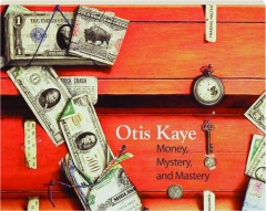 OTIS KAYE: Money, Mystery, and Mastery