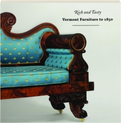 RICH AND TASTY: Vermont Furniture to 1850