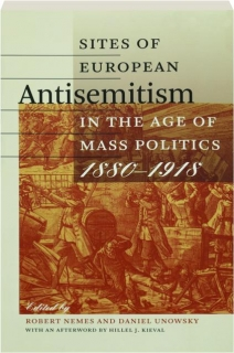 SITES OF EUROPEAN ANTISEMITISM IN THE AGE OF MASS POLITICS, 1880-1918
