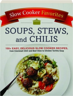 SOUPS, STEWS, AND CHILIS: Slow Cooker Favorites