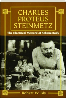 CHARLES PROTEUS STEINMETZ: The Electrical Wizard of Schenectady