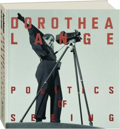 DOROTHEA LANGE: Politics of Seeing