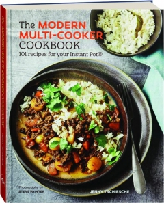 THE MODERN MULTI-COOKER COOKBOOK: 101 Recipes for Your Instant Pot