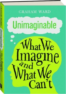 UNIMAGINABLE: What We Imagine and What We Can't