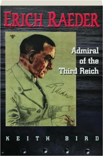 ERICH RAEDER: Admiral of the Third Reich