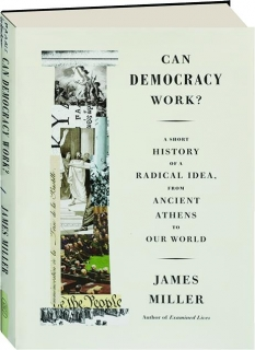 CAN DEMOCRACY WORK? A Short History of a Radical Idea, from Ancient Athens to Our World
