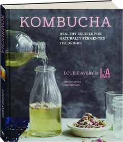 KOMBUCHA: Healthy Recipes for Naturally Fermented Tea Drinks