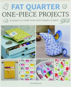 FAT QUARTER ONE-PIECE PROJECTS: 25 Projects to Make from Short Lengths of Fabric