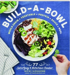 BUILD-A-BOWL: Whole Grain + Vegetable + Protein + Sauce = Meal