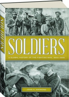 SOLDIERS: A Global History of the Fighting Man, 1800-1945
