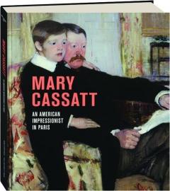 MARY CASSATT: An American Impressionist in Paris