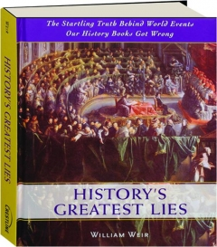 HISTORY'S GREATEST LIES: The Startling Truth Behind World Events Our History Books Got Wrong