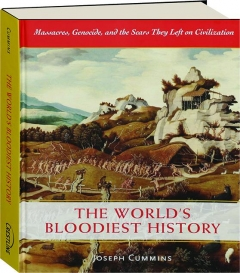 THE WORLD'S BLOODIEST HISTORY: Massacres, Genocide, and the Scars They Left on Civilization