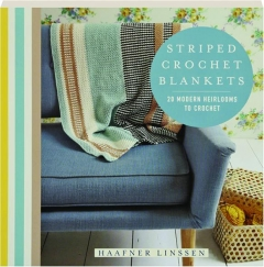 STRIPED CROCHET BLANKETS: 20 Modern Heirlooms to Crochet