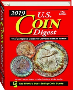 2019 U.S. COIN DIGEST, 17TH EDITION: The Complete Guide to Current Market Values