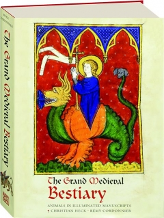 THE GRAND MEDIEVAL BESTIARY: Animals in Illuminated Manuscripts