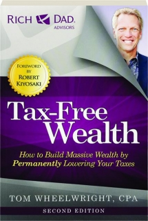 TAX-FREE WEALTH, SECOND EDITION: How to Build Massive Wealth by Permanently Lowering Your Taxes