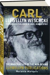 CARL LLEWELLYN WESCHCKE: Pioneer and Publisher of Body, Mind & Spirit