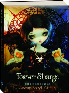 FOREVER STRANGE: The Big-Eyed Art of Jasmine Becket-Griffith