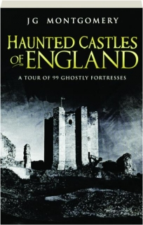 HAUNTED CASTLES OF ENGLAND: A Tour of 99 Ghostly Fortresses