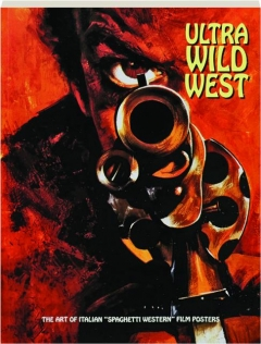 "ULTRA WILD WEST: The Art of Italian ""Spaghetti Western"" Film Posters"
