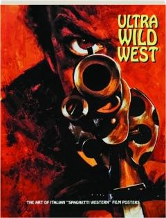 "ULTRA WILD WEST: The Art of Italian ""Spaghetti Western"" Film Posters"