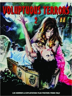 VOLUPTUOUS TERRORS 2: 120 Horror & Exploitation Posters from Italy