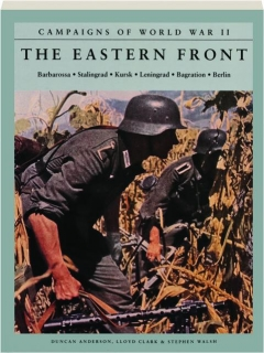 THE EASTERN FRONT: Barbarossa, Stalingrad, Kursk, Leningrad, Bagration, Berlin