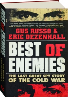 BEST OF ENEMIES: The Last Great Spy Story of the Cold War