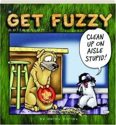 CLEAN UP ON AISLE STUPID! A <I>Get Fuzzy</I> Collection
