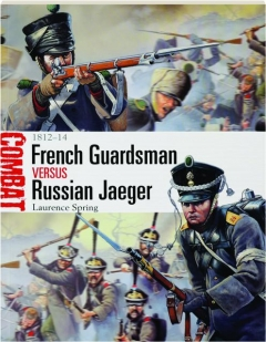 FRENCH GUARDSMAN VERSUS RUSSIAN JAEGER, 1812-14: Combat 4