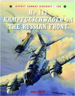 HE 111 KAMPFGESCHWADER ON THE RUSSIAN FRONT: Combat Aircraft 100