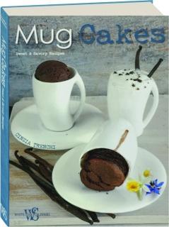 MUG CAKES: Sweet & Savory Recipes
