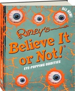 RIPLEY'S BELIEVE IT OR NOT! Eye-Popping Oddities
