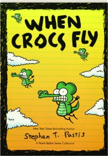 WHEN CROCS FLY: A <I>Pearls Before Swine</I> Collection