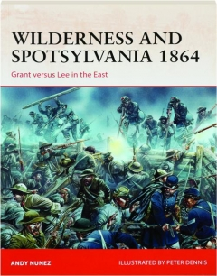 WILDERNESS AND SPOTSYLVANIA 1864--GRANT VERSUS LEE IN THE EAST: Campaign 267