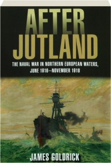 AFTER JUTLAND: The Naval War in Northern European Waters, June 1916-November 1918