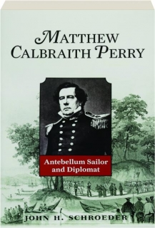 MATTHEW CALBRAITH PERRY: Antebellum Sailor and Diplomat