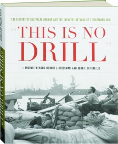 """THIS IS NO DRILL"": The History of NAS Pearl Harbor and the Japanese Attacks of 7 December 1941"