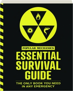 <I>POPULAR MECHANICS</I> ESSENTIAL SURVIVAL GUIDE: The Only Book You Need in Any Emergency