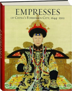 EMPRESSES OF CHINA'S FORBIDDEN CITY, 1644-1912