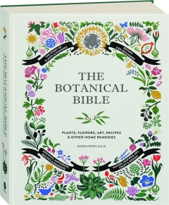 THE BOTANICAL BIBLE: Plants, Flowers, Art, Recipes & Other Home Remedies